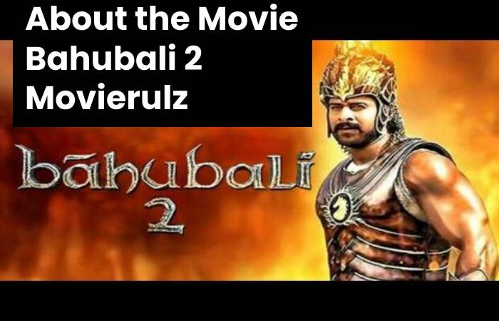 About the Movie Bahubali 2 Movierulz - Beauty Smasher