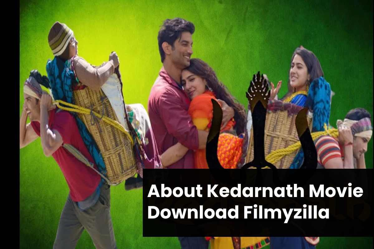 About Kedarnath Movie Download Filmyzilla